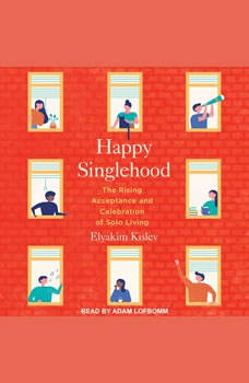Happy Singlehood: The Rising Acceptance and Celebration of Solo Living, Elyakim Kislev