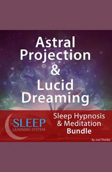 Astral Projection & Lucid Dreaming - Sleep Learning System Bundle (Sleep Hypnosis & Meditation), Joel Thielke