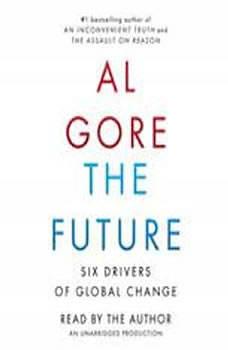 The Future: Six Drivers of Global Change Six Drivers of Global Change, Al Gore