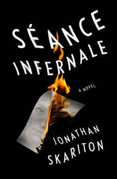 Séance Infernale: A novel, Jonathan Skariton