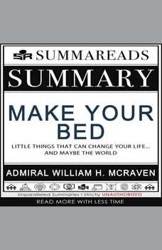 Summary of Make Your Bed: Little Things That Can Change Your Life...And Maybe the World by Admiral William H. McRaven, Summareads Media