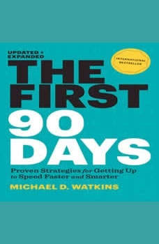 The First 90 Days: Proven Strategies for Getting Up to Speed Faster and Smarter, Michael Watkins