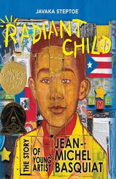 Radiant Child: The Story of Young Artist Jean-Michel Basquiat The Story of Young Artist Jean-Michel Basquiat, Javaka Steptoe