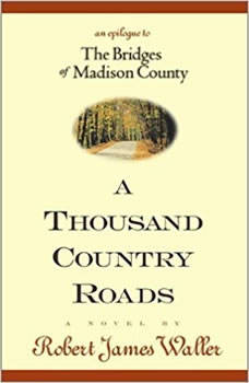 A Thousand Country Roads: An Epilogue to the Bridges of Madison County An Epilogue to the Bridges of Madison County, Robert James Waller