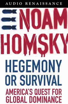 Hegemony or Survival: America's Quest for Global Dominance America's Quest for Global Dominance, Noam Chomsky