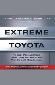 Extreme Toyota: Radical Contradictions That Drive Success at the World's Best Manufacturer, Emi Osono