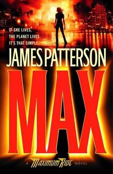 Max: A Maximum Ride Novel, James Patterson
