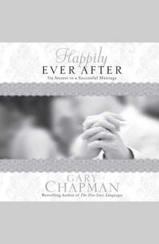 Happily Ever After: Six Secrets to a Successful Marriage Six Secrets to a Successful Marriage, Gary Chapman