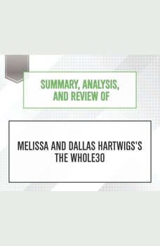Summary, Analysis, and Review of Melissa and Dallas Hartwigs's The Whole30, Start Publishing Notes