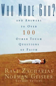 Who Made God?: And Answers to Over 100 Other Tough Questions of Faith And Answers to Over 100 Other Tough Questions of Faith, Ravi Zacharias