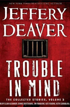 Trouble in Mind: The Collected Stories, Volume 3 The Collected Stories, Volume 3, Jeffery Deaver