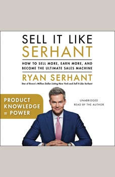 Product Knowledge = Power: Sales Hooks from Sell It Like Serhant, Ryan Serhant