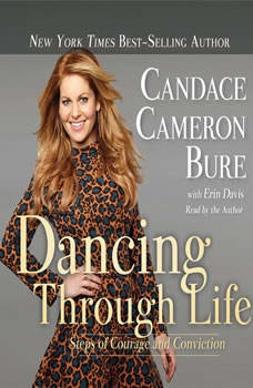 Dancing Through Life: Steps of Courage and Conviction, Candace Cameron Bure