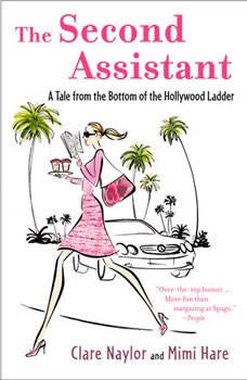 The Second Assistant: A Tale from the Bottom of the Hollywood Ladder A Tale from the Bottom of the Hollywood Ladder, Clare Naylor