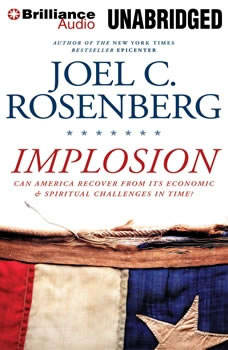 Implosion: Can America Recover from Its Economic and Spiritual Challenges in Time?, Joel C. Rosenberg