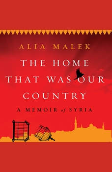The Home That Was Our Country: A Memoir of Syria, Alia Malek