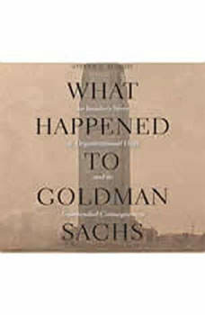 What Happened to Goldman Sachs: An Insiders Story of Organizational Drift and Its Unintended Consequences An Insiders Story of Organizational Drift and Its Unintended Consequences, Steven G. Mandis