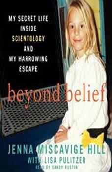 Beyond Belief: My Secret Life Inside Scientology and My Harrowing Escape, Jenna Miscavige Hill