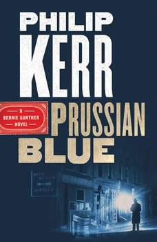 Prussian Blue: A Bernie Gunther Novel, Philip Kerr