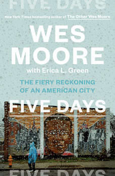 Five Days: The Fiery Reckoning of an American City, Wes Moore