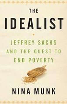 The Idealist: Jeffrey Sachs and the Quest to End Poverty, Nina Munk