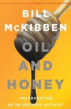 Oil and Honey: The Education of an Unlikely Activist, Bill McKibben