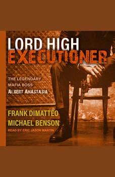 Lord High Executioner: The Legendary Mafia Boss Albert Anastasia, Michael Benson