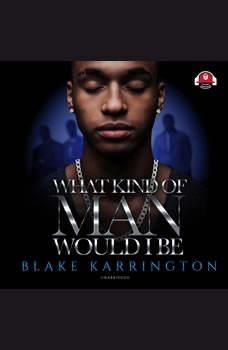 What Kind of Man Would I Be, Blake Karrington