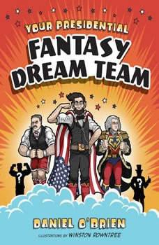 Your Presidential Fantasy Dream Team, Daniel O'Brien
