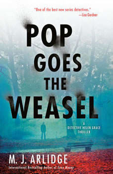 Pop Goes the Weasel: A Detective Helen Grace Thriller A Detective Helen Grace Thriller, M. J. Arlidge
