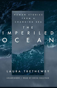 The Imperiled Ocean: Human Stories from a Changing Sea, Laura Trethewey