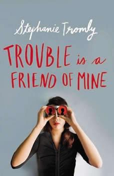 Trouble is a Friend of Mine, Stephanie Tromly