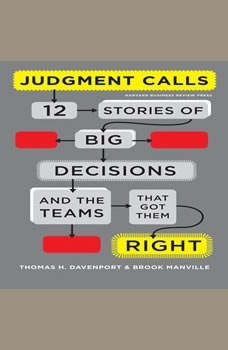 Judgment Calls: Twelve Stories of Big Decisions and the Teams That Got Them Right, Thomas H Davenport