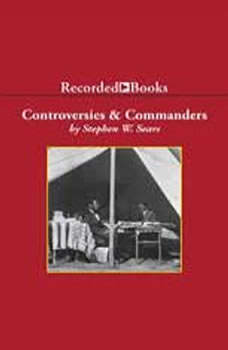 Controversies and Commanders: Dispatches from the Army of the Potomac, Stephen Sears