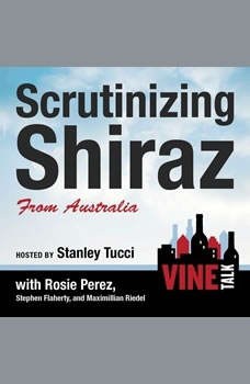Scrutinizing Shiraz from Australia: Vine Talk Episode 111, Vine Talk