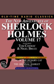 THE NEW ADVENTURES OF SHERLOCK HOLMES, VOLUME 17: EPISODE 1: CLUE OF THE HUNGRY CAT. EPISODE 2: THE ORIGINAL HAMLET, Dennis Green