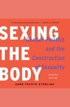Sexing the Body: Gender Politics and the Construction of Sexuality, Anne Fausto-Sterling