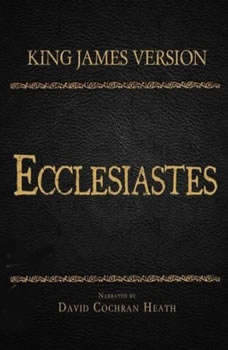 The Holy Bible in Audio - King James Version: Ecclesiastes, David Cochran Heath