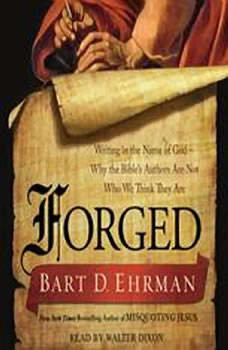 Forged: Writing in the Name of God--Why the Bible's Authors Are Not Who We Think They Are, Bart D. Ehrman