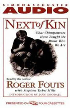 Next of Kin: What Chimpanzees Tell Us About Who We Are, Roger Fouts