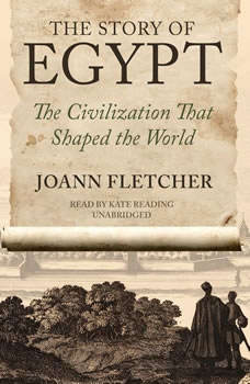 The Story of Egypt: The Civilization That Shaped the World The Civilization That Shaped the World, Joann Fletcher