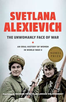The Unwomanly Face of War: An Oral History of Women in World War II, Svetlana Alexievich