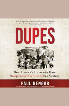 Dupes: How America's Adversaries Have Manipulated Progressives for a Century, Paul G. Kengor
