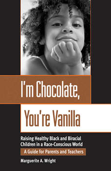I'm Chocolate, You're Vanilla: Raising Healthy Black and Biracial Children in a Race-Conscious World, Marguerite Wright