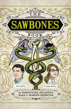 The Sawbones Book: The Horrifying, Hilarious Road to Modern Medicine, Justin McElroy