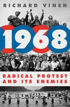 1968: Radical Protest and Its Enemies Radical Protest and Its Enemies, Richard Vinen