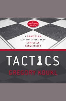 Tactics, 10th Anniversary Edition: A Game Plan for Discussing Your Christian Convictions, Gregory Koukl