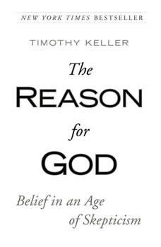 The Reason for God: Belief in an Age of Skepticism Belief in an Age of Skepticism, Timothy Keller