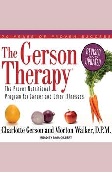 The Gerson Therapy: The Proven Nutritional Program for Cancer and Other Illnesses The Proven Nutritional Program for Cancer and Other Illnesses, Charlotte Gerson