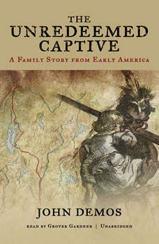 The Unredeemed Captive: A Family Story from Early America, John Demos
